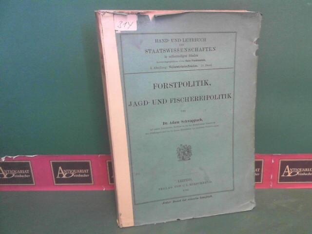 Forstpolitik, Jagd- und Fischereipolitik.  (= Hand- und Lehrbuch der Staatswissenschaften in selbständigen Bänden, I. Abteilung: Volkswirtschaftslehre, Band 10). 1.Auflage,