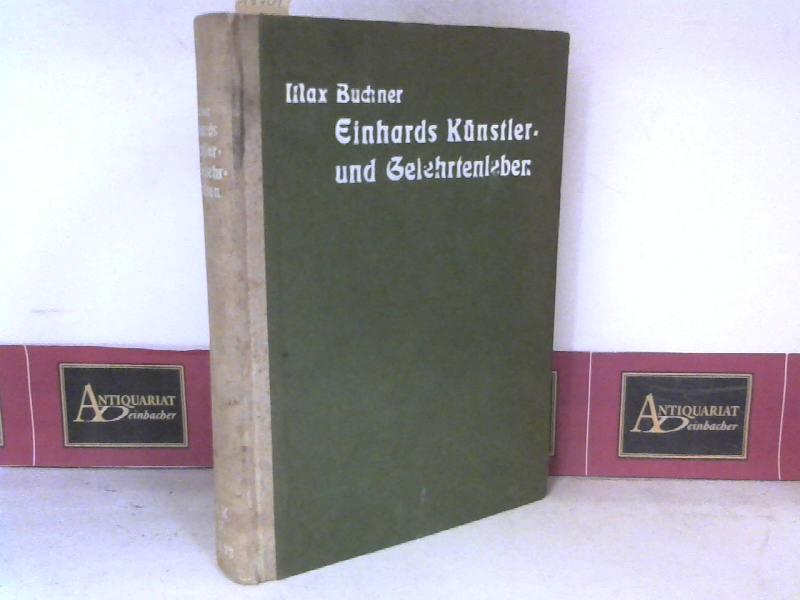 Einhards Künstler- und Gelehrtenleben - Ein Kulturbild aus der Zeit Karls des Großen und Ludwigs des Frommen. (= Bücherei der Kultur und Geschichte, Band 22). 1. Aufl.