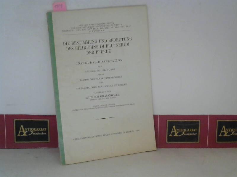 Grassnickel, Wilhelm: Die Bestimmung und Bedeutung des Bilirubins im Blutserum der Pferde - Dissertation. (= Sonderabdruck aus dem
