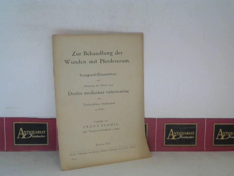 Poddig, Franz: Zur Behandlung der Wunden mit Pferdeserum - Dissertation. 1.Auflage,