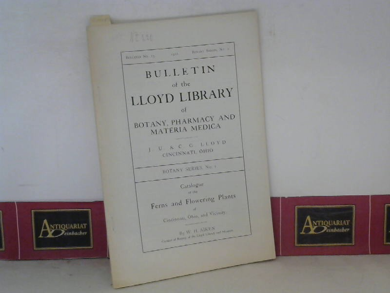 Catalogue of the Ferns and Flowering Plants of Cincinnati, Ohio and Vicinity. (= Bulletin of the Lloyd Library of Botany, Pharmacy & Materia Medica, Bulletin No.15, Botany Series No.1). 1. Aufl.
