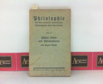 Fichtes Leben und Philosophieren. (= Philosophie- Eine Reihe volkstümlicher Einzeldarstellungen, Band VI). 1. Aufl.