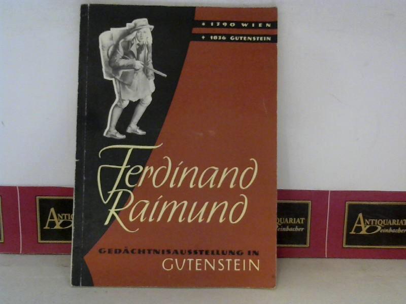 Ferdinand Raimund 1790-1836 - Leben und Werk. (= Katalog zur Gedächtnisausstellung in Gutenstein zu seinem 120.Todestag). 1. Aufl.