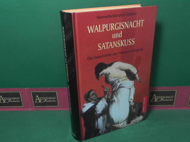 Walpurgisnacht und Satanskuss - Die Geschichte der Hexenverfolgung. 2. Aufl.
