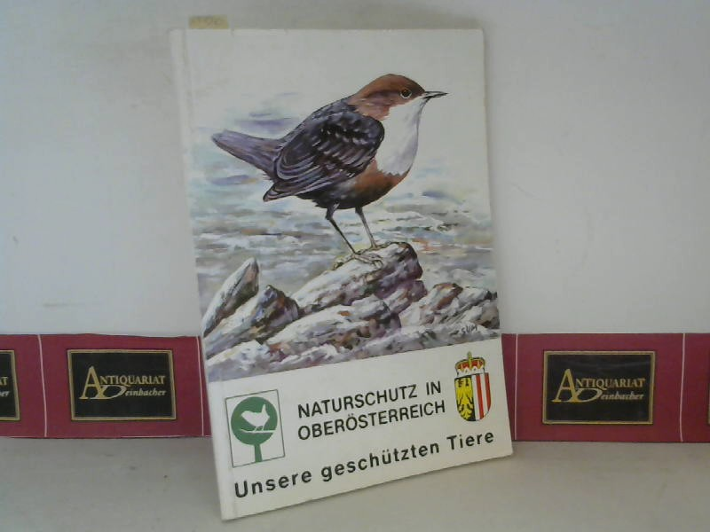 OÖ Landesregierung (Hrsg.): Naturschutz in Oberösterreich - Unsere geschützten Tiere. 1. Aufl.