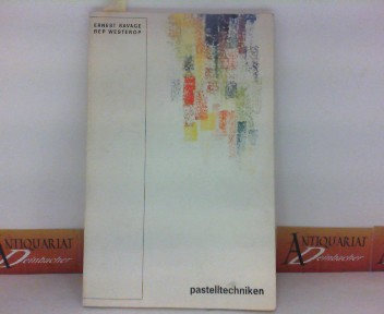 Pastelltechniken - Eine Einführung in das Pastellmalen für Amateure. 1. Aufl.