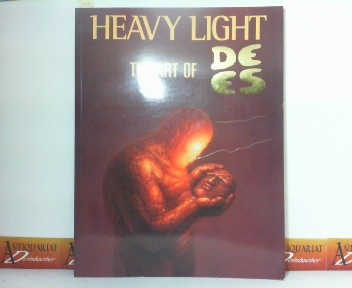 Heavy Light - The Art of DE ES. - A journey of transformation through the art of DEES - Selected Images from 1962-1991. 1. Aufl.