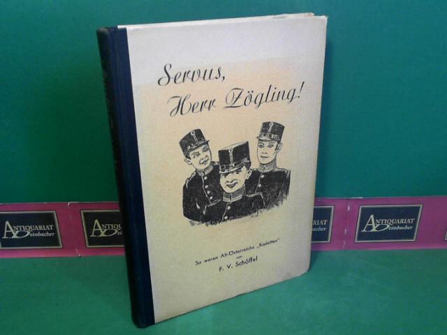 Servus, Herr Zögling - So waren Alt-Österreichs Kadetten. 2.Auflage,