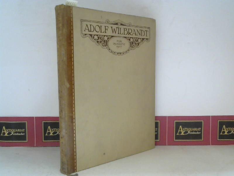 Adolf Wilbrandt - Zum 24. August 1907 von seinen Freunden. 1. Aufl.