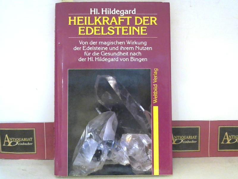 Heilkraft der Edelsteine - Von der magischen Wirkung der Edelsteine und ihrem Nutzen nach der Hl. Hildegard von Bingen. 1. Aufl.