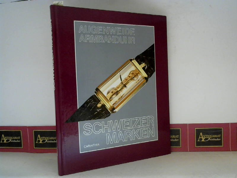 Augenweide Armbanduhr - Schweizer Marken. 1. Aufl.