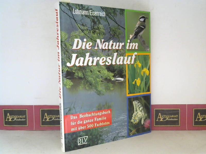Lohmann, Michael und Wilhelm Eisenreich: Die Natur im Jahreslauf - Das Beobachtungsbuch für die ganze Familie. 1. Aufl.