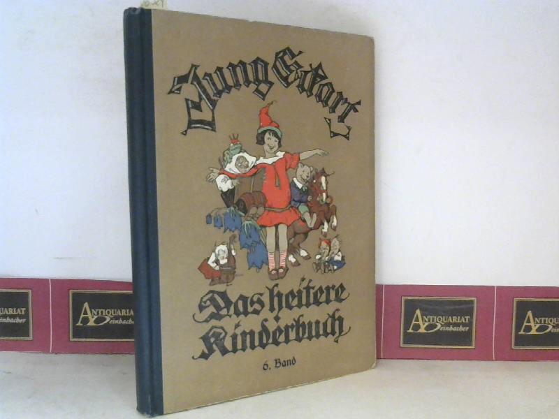 Jung Eckart - 6.Band - Das heitere Kinderbuch. Lustige Geschichten, Märchen, Gedichte, Rätsel und allerlei Unterhaltendes für unsere Kinder. 1. Aufl.