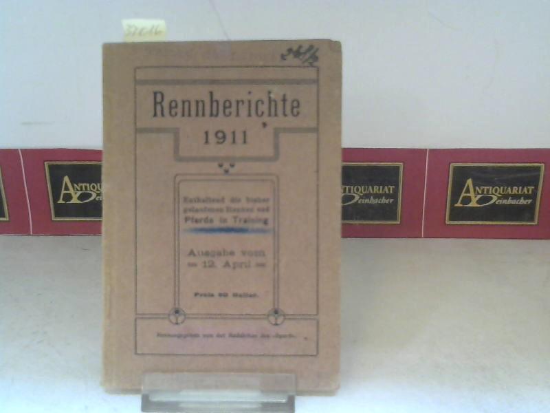 Rennberichte 1911 - Enthaltend die bisher gelaufenen Rennen und Pferde in Training - Ausgabe vom 12.April. 1. Aufl.