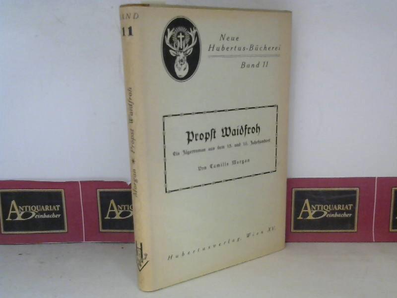 Morgan, Camillo: Probst Waidfroh - Ein Jägerroman aus dem 15. Und 16.Jahrhundert. (= Neue Hubertusbücherei, Band 11). 1. Aufl.