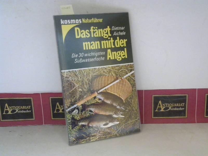 Das fängt man mit der Angel - Die 30 wichtigsten Süßwasserfische. (= Kosmos Naturführer). 4. Aufl.