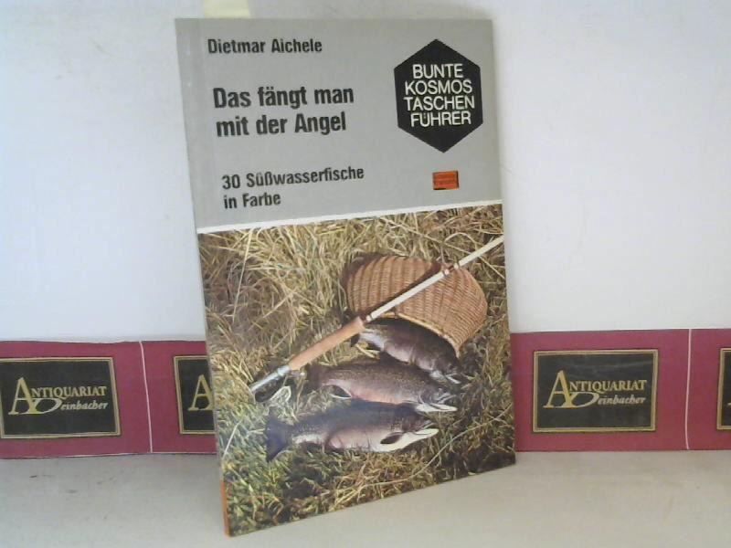 Das fängt man mit der Angel - 30 Süßwasserfische in Farbe. (= Kosmos Naturführer). 2. Aufl.