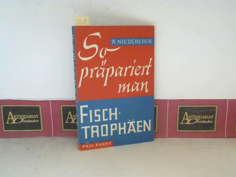 Niedereder, Alfred: So präpariert man Fischtrophäen. (= Blaue Reihe). 1. Aufl.
