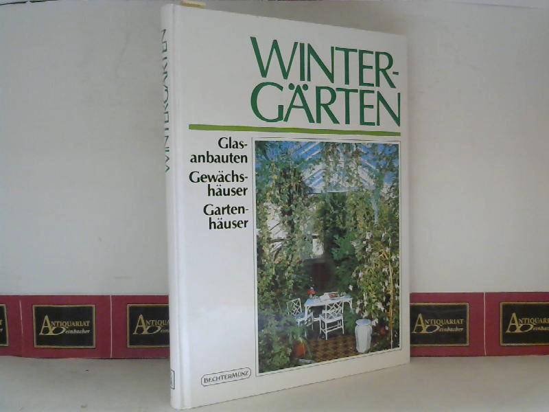 Wintergärten - Glasanbauten, Gewächshäuser, Gartenzimmer. 1. Aufl.