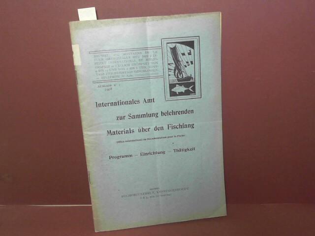 Internationales Amt zur Sammlung belehrenden Materials über den Fischfang (Office international de Documentation pour la Peche) - Programm, Einrichtung, Thätigkeit - Ausgabe Nr.1, 1908. 1. Aufl.