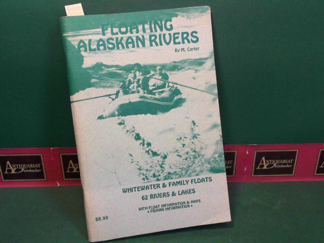 Floating Alaskan Rivers - Whitewater & Family Floats. 1. Aufl.