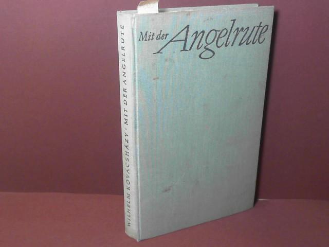 Kovacshazy, Wilhelm: Mit der Angelrute. 2. Aufl.