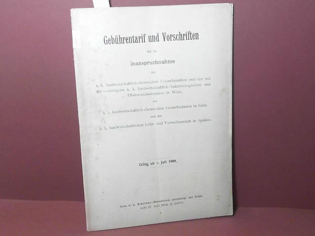 Gebührentarif und Vorschrift für die Inanspruchnahme der k.k.landwirtschaftlich-chemischen Versuchsanstalt - Gültig ab 1.Juli 1908. 1. Aufl.