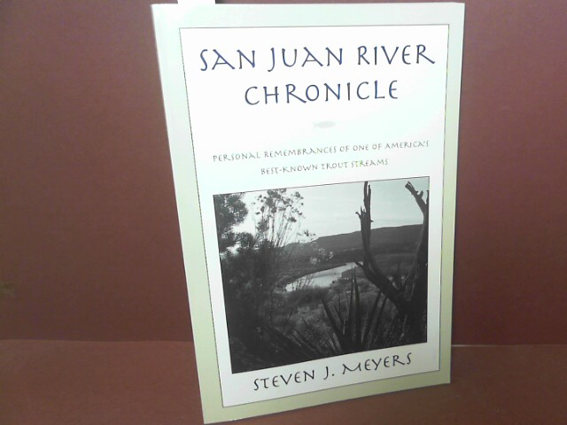 San Juan River Chronicle - Personal remembrances of one of Americas best-known trout streams. 1. Aufl.