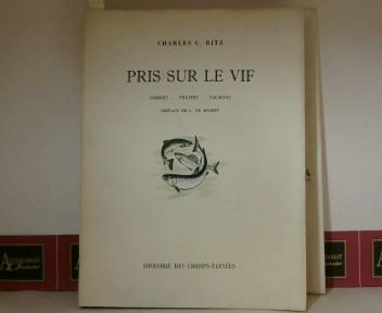 Pris sur le Vif - Ombres, Truites, Saumons - Preface de L.de Boisset. 1. Aufl.