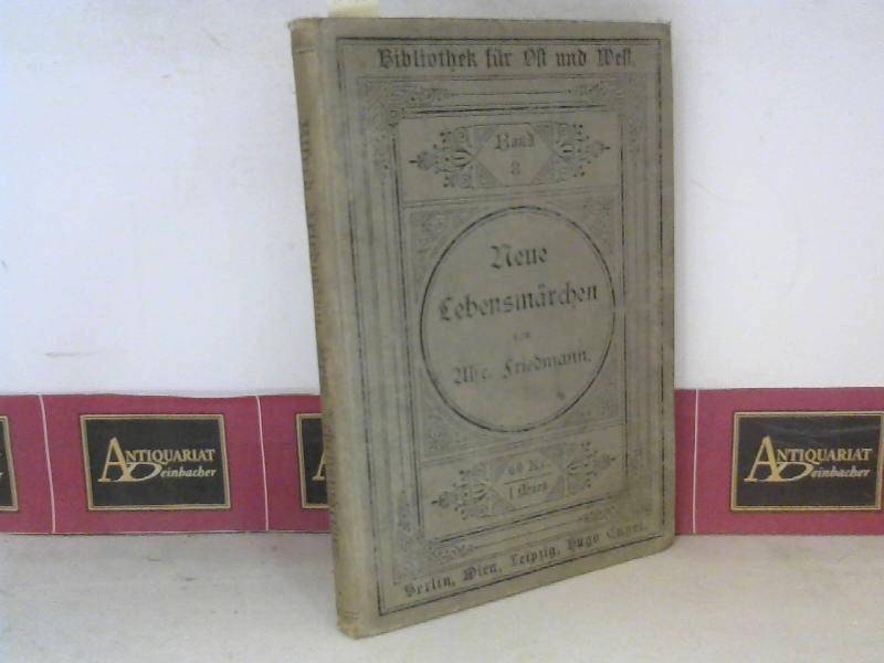 Friedmann, Alfred: Neue Lebensmärchen. (= Bibliothek für Ost und West, Band 8). 1. Aufl.