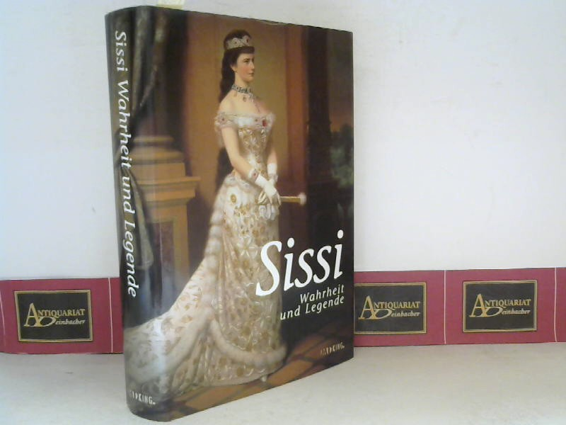 Sissi - Wahrheit und Legende. 1. Aufl.