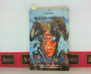 Metamorphosen - Ein wahres Abracadabra der Kunst der Verwandlung - Teil I: Vom Schein der Zauberer. Quellen, Texte, Kommentare, Bilder. 1. Aufl.