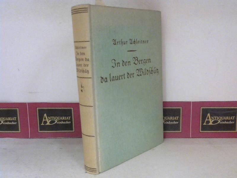 In den Bergen da lauert der Wildschütz - Roman aus der Alpenwelt. 1. Aufl.