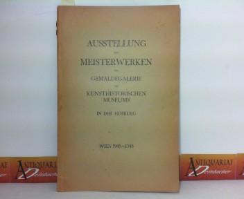 Ausstellung von Meisterwerken der Gemäldegalerie des Kunsthistorischen Museums in der Hofburg - . 1. Aufl.