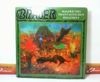 Brauer (Erich) - Malerei des Phantastischen Realismus - Mit Beiträgen von Erich Brauer, Pierre Restany und Alfred Schmeller.