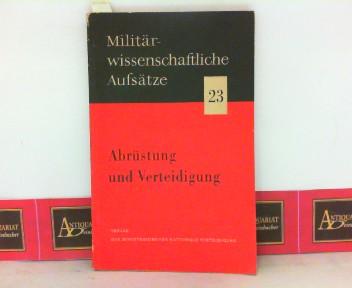 Abrüstung und Verteidigung. (= Militärwissenschaftliche Aufsätze, Band 23). 1. Aufl.