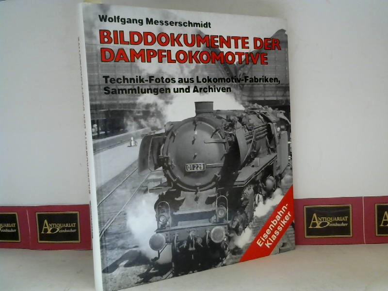 Bilddokumente der Dampflokomotive - Technik-Fotos aus Lokomotiv-Fabriken, Sammlungen und Archiven. 1. Aufl.
