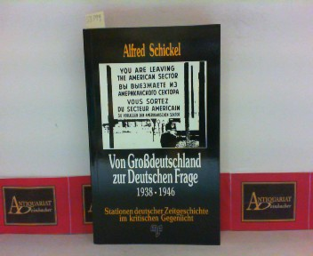 Von Grossdeutschland zur deutschen Frage 1938 - 1949 - Stationen deutscher Zeitgeschichte im kritischen Gegenlicht. 1. Aufl.