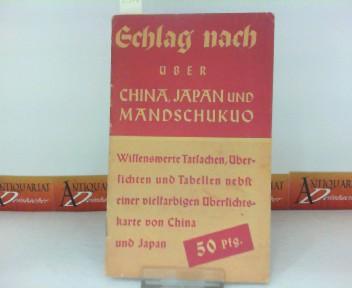 Schlag nach über China, Japan und Mandschukuo - Wissenswerte Tatsachen, Übersichten, Tabellen und Karten. 1.Auflage,