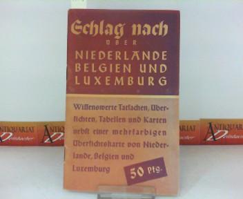 Schlag nach über Niederlande, Belgien und Luxemburg. Wissenswerte Tatsachen, Übersichten, Tabellen und Karten. 1.Auflage,