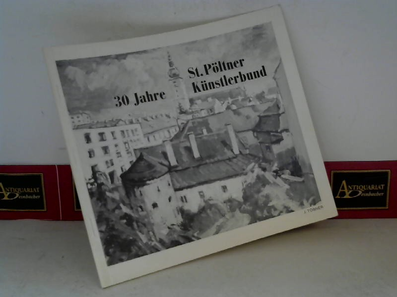 30 Jahre St.Pöltner Künstlerbund. 1. Aufl.