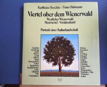 Viertel ober dem Wienerwald - Portrait einer Kulturlandschaft - Westlicher Wienerwald, Mostviertel, Voralpenland. 1. Aufl.