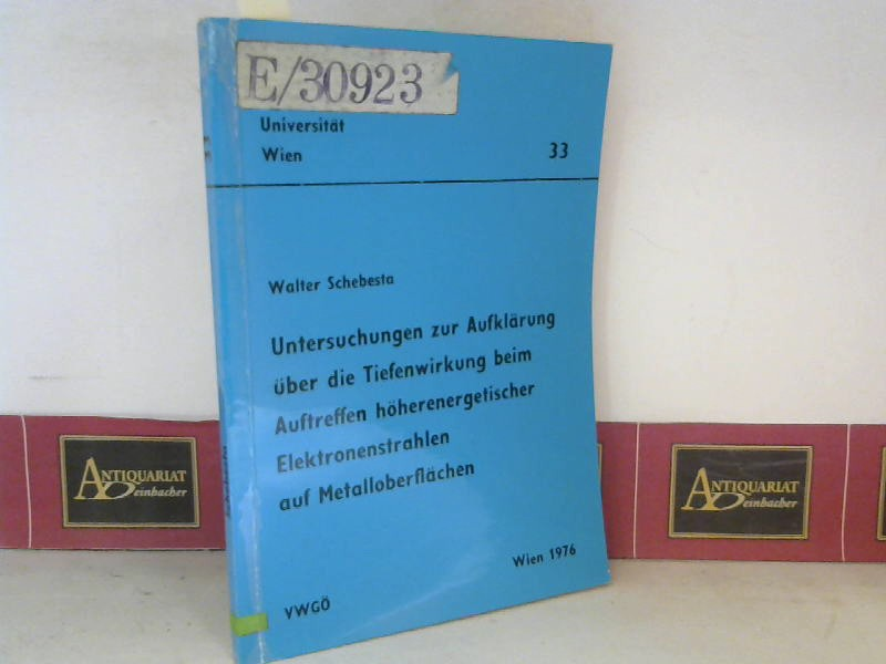 Untersuchungen zur Aufklärung über die Tiefenwirkung beim Auftretten höherenergetischer Elektronenstrahlen auf Metalloberflächen. (= Dissertationen der TU Wien, Heft 33). 1. Aufl.