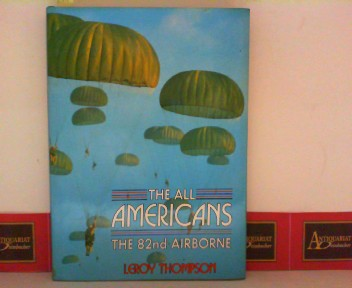 Thompson, Leroy: The all Americans - the 82nd Airboren. 1. Aufl.