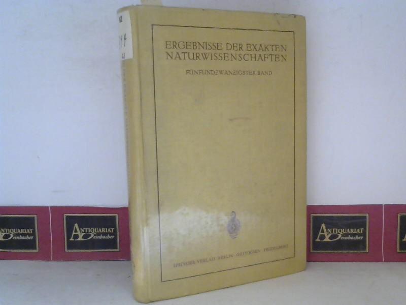 Ergebnisse der Exakten Naturwissenschaften - 25.Band 1951. 1. Aufl.
