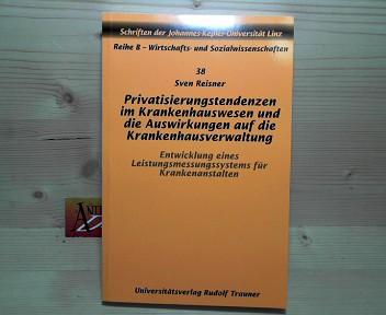 Privatisierungstendenzen im Krankenhauswesen und die Auswirkungen auf die Krankenhausverwaltung - Entwicklung eines Leistungsmessungssystems für Krankenanstalten. (= Schriften der Johannes-Kepler-Universität, Reihe B: Wirtschafts- und Sozialwissenschaften, Band 38).  1. Aufl. - Reisner, Sven
