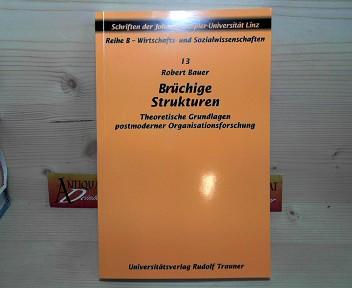 Brüchige Strukturen - Theoretische Grundlagen postmoderner Organisationsforschung. (= Schriften der Johannes-Kepler-Universität, Reihe B: Wirtschafts- und Sozialwissenschaften, Band 13). 1. Aufl.
