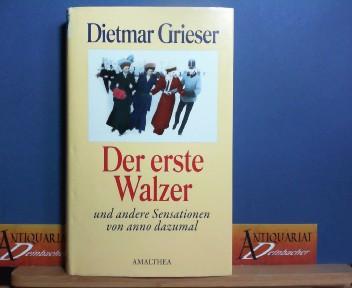 Der erste Walzer und andere Sensationen von anno dazumal. 1. Aufl.