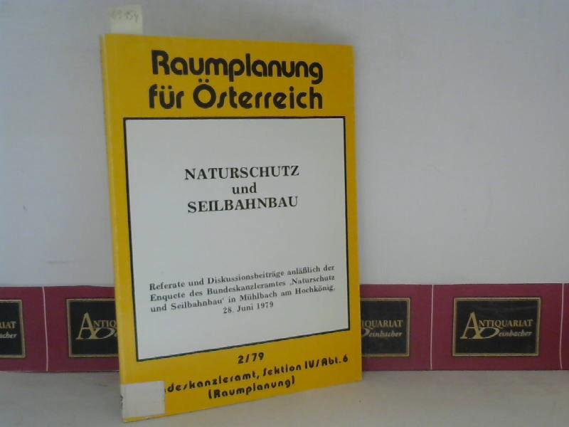 Naturschutz und Seilbahnbau - Referate und Diskussionsbeiträge. (= Raumplanung in Österreich 2/79). 1. Aufl.