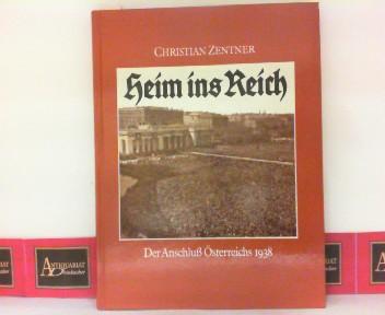 Heim ins Reich - Der Anschluß Österreichs 1938.